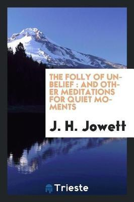 The Folly of Unbelief by J.H. Jowett