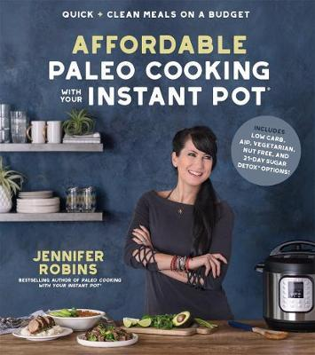 Affordable Paleo Cooking with Your Instant Pot by Jennifer Robins image