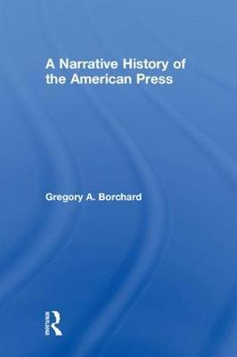A Narrative History of the American Press by Gregory A Borchard image