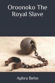 Oroonoko the Royal Slave by Aphra Behn