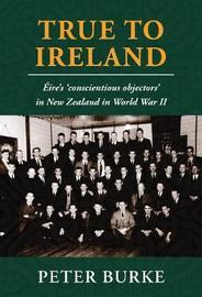 True to Ireland by Peter Burke