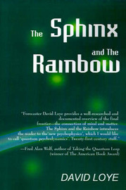 The Sphinx and the Rainbow: Brain, Mind and Future Vision by David Loye image