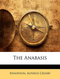 The Anabasis by . Xenophon