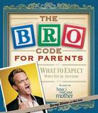 The Bro Code for Parents: What to Expect When You're Awesome by Barney Stinson
