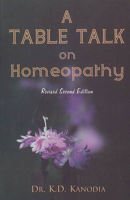 A Table Talk on Homeopathy by K.D. Kanodia