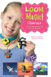 Loom Magic Charms!: 25 Cool Designs That Will Rock Your Rainbow by John McCann