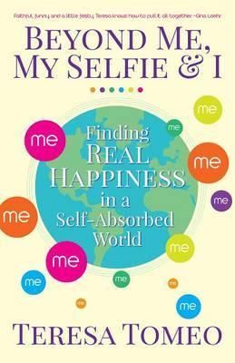 Beyond Me, My Selfie, and I by Teresa Tomeo