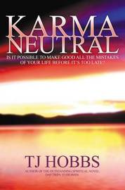 Karma Neutral by T J Hobbs