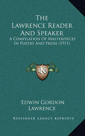 The Lawrence Reader and Speaker: A Compilation of Masterpieces in Poetry and Prose (1911) by Edwin Gordon Lawrence