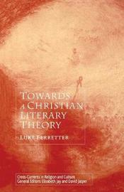 Towards a Christian Literary Theory by Luke Ferretter image