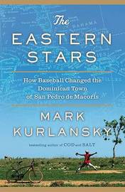 The Eastern Stars: How Baseball Changed the Dominican Town of San Pedro de Macoris by Mark Kurlansky image