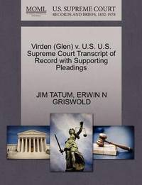 Virden (Glen) V. U.S. U.S. Supreme Court Transcript of Record with Supporting Pleadings by Jim Tatum