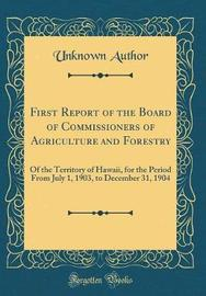 First Report of the Board of Commissioners of Agriculture and Forestry by Unknown Author image