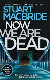 Now We Are Dead by Stuart MacBride