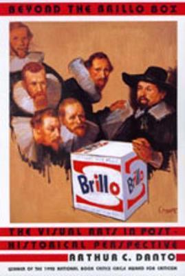 Beyond the Brillo Box by Arthur Coleman Danto
