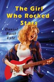 The Girl Who Rocked Stars by Daniel Lyle