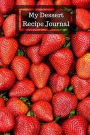 My Dessert Recipe Journal by Mahtava Journals