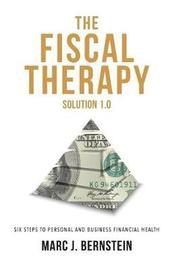 The Fiscal Therapy Solution 1.0 by Marc J Bernstein
