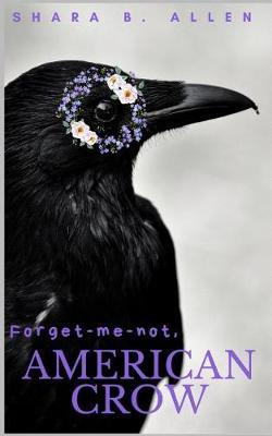 Forget-me-not, American Crow by Shara B Allen