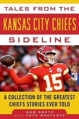 Tales from the Kansas City Chiefs Sideline by Bob Gretz