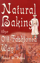 Natural Baking the Old-Fashioned Way by Robert W. Pelton image