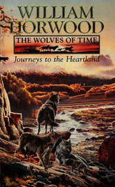 The Wolves of Time: v. 1: Journeys to the Heartland by William Horwood