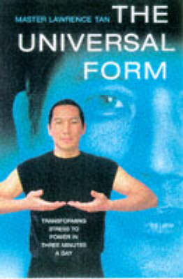 The Universal Form: Transforming Stress to Power in Three Minutes a Day by Lawrence Tan image