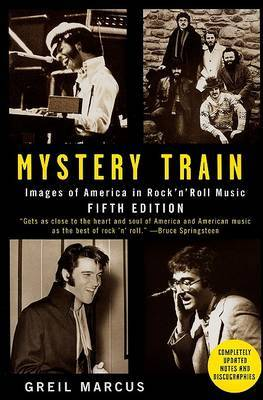 Mystery Train: Images of America in Rock 'n' Roll Music by Contributor Greil Marcus image