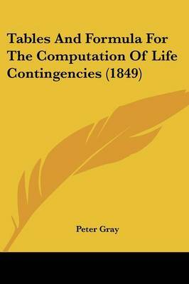 Tables and Formula for the Computation of Life Contingencies (1849) by Peter Gray image