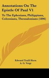 Annotations on the Epistle of Paul V1: To the Ephesians, Philippians, Colossians, Thessalonians (1896) by Edward Traill Horn