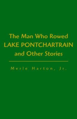 Man Who Rowed Lake Pontchartrain by Merle Harton Harton, Jr