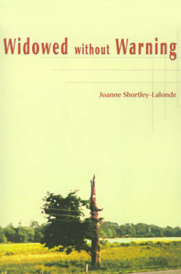 Widowed Without Warning by Joanne Shortley-LaLonde