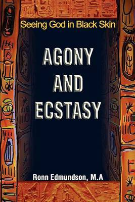Agony and Ecstasy: Seeing God in Black Skin by Ronn Edmundson image
