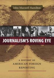 Journalism's Roving Eye by John Maxwell Hamilton