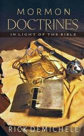 Mormon Doctrines in Light of the Bible by Rick Demichele