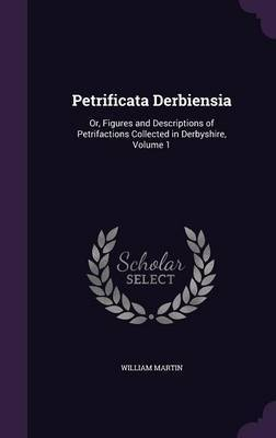 Petrificata Derbiensia by William Martin
