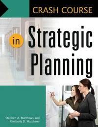 Crash Course in Strategic Planning by Stephen A. Matthews