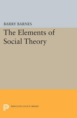 The Elements of Social Theory by Barry Barnes