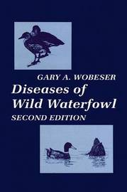 Diseases of Wild Waterfowl by Gary A Wobeser