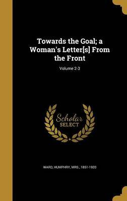 Towards the Goal; A Woman's Letter[s] from the Front; Volume 2-3 image