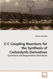 C-C Coupling Reactions for the Synthesis of Carbostyrils Derivatives by Hashim Jamshed
