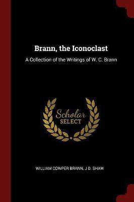 Brann, the Iconoclast by William Cowper Brann