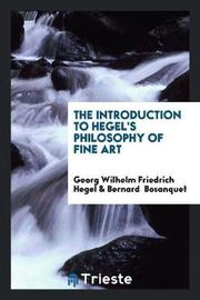The Introduction to Hegel's Philosophy of Fine Art by Georg Wilhelm Friedrich Hegel