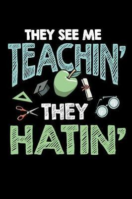 They See Me Teachin' They Hatin' by Tsexpressive Publishing image