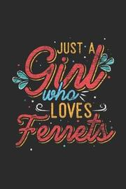 Just A Girl Who Loves Ferrets by Ferret Publishing