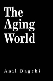 The Aging World by Anil Bagchi