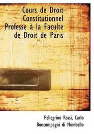 Cours de Droit Constitutionnel Professac an La Facultac de Droit de Paris by Carlo Boncompagni di Mombello Pe Rossi image
