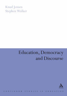Education, Democracy and Discourse by Knud Jensen