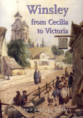 Winsley: From Cecilia to Victoria by Robin Harvey