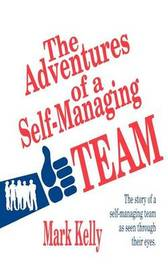 The Adventures of a Self-Managing Team by Mark Evans Kelly